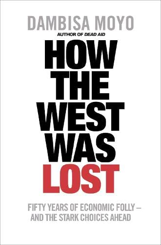 9781846142352: How The West Was Lost: Fifty Years of Economic Folly - And the Stark Choices Ahead