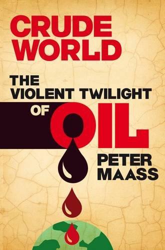 9781846142468: Crude World: The Violent Twilight of Oil