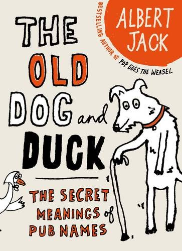 9781846142536: The Old Dog and Duck: The Secret Meanings of Pub Names