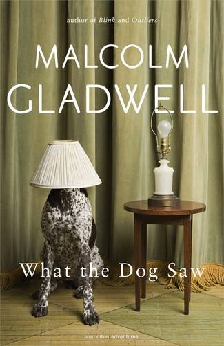 What The Dog Saw And Other Adventures: Gladwell, Malcolm