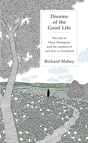 9781846142789: Dreams of the Good Life: The Life of Flora Thompson and the Creation of Lark Rise to Candleford