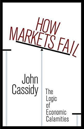 9781846143007: How Markets Fail: The Logic of Economic Calamities