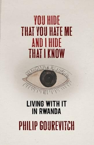 9781846143175: You Hide That You Hate Me and I Hide That I Know: Living with it in Rwanda