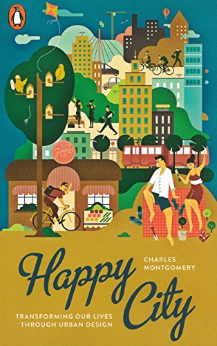 Happy City: Transforming Our Lives Through Urban Design: Penguin Books
