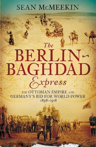 9781846143236: The Berlin-Baghdad Express: The Ottoman Empire and Germany's Bid for World Power, 1898-1918