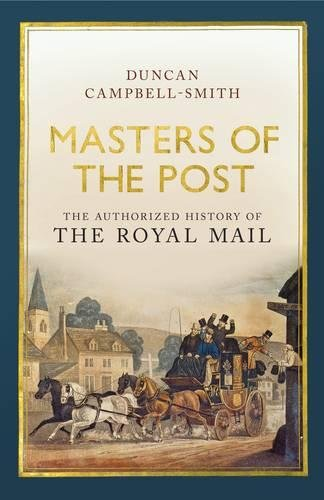 9781846143243: Masters of the Post: The Authorized History of the Royal Mail
