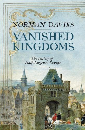 9781846143380: Vanished Kingdoms: The History of Half-Forgotten Europe