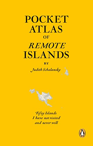 Pocket Atlas of Remote Islands: Fifty Islands: Judith Schalansky