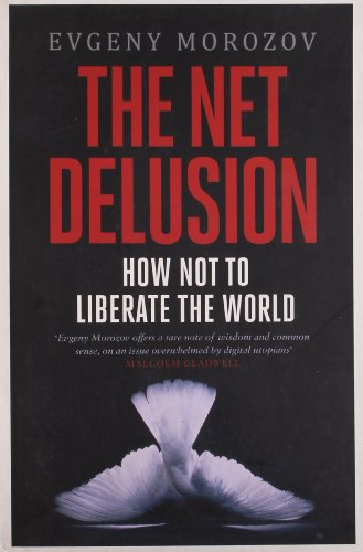 9781846143533: The Net Delusion: How Not to Liberate The World