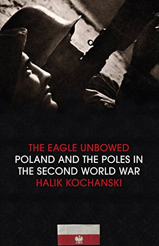 9781846143540: The Eagle Unbowed: Poland and the Poles in the Second World War