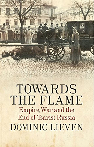 9781846143816: Towards the Flame: Empire, War and the End of Tsarist Russia