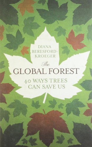 The Global Forest: Forty Ways Trees Can Save Us: Beresford-Kroeger, Diana