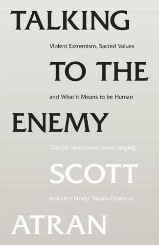 9781846144127: Talking to the Enemy: Violent Extremism, Sacred Values, and What It Means to Be Human. Scott Atran