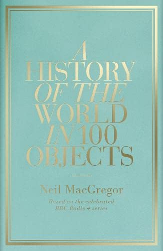 9781846144134: History Of The World In 100 Objects,A