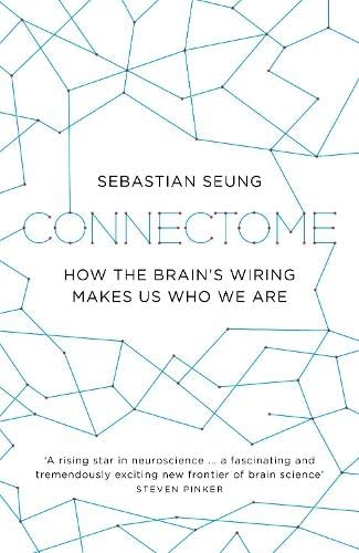 9781846144141: Connectome: How the Brain's Wiring Makes Us Who We Are. by Sebastian Seung