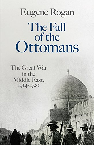 9781846144387: The Fall of the Ottomans: The Great War in the Middle East, 1914-1920