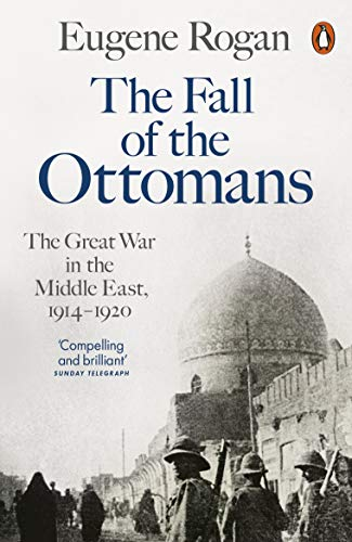 9781846144394: The Fall of the Ottomans: The Great War in the Middle East, 1914-1920