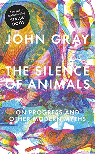 9781846144509: The Silence of Animals: On Progress and Other Modern Myths