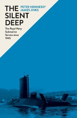 9781846145803: The Silent Deep: The Royal Navy Submarine Service Since 1945