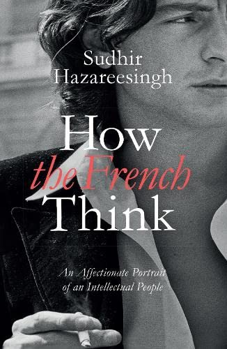 9781846146022: How the French Think: An Affectionate Portrait of an Intellectual People
