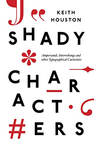 Shady Characters: Ampersands, Interrobangs and other Typographical Curiosities: Houston, Keith