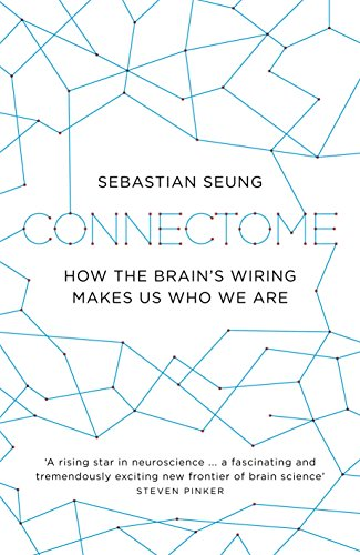 9781846146589: Connectome: How the Brain's Wiring Makes Us Who We Are