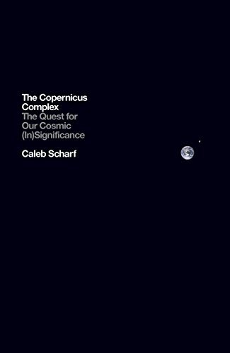 9781846147128: The Copernicus Complex: The Quest for Our Cosmic (In)Significance