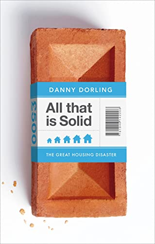 9781846147159: All That Is Solid: How the Great Housing Disaster Defines Our Times, and What We Can Do About It