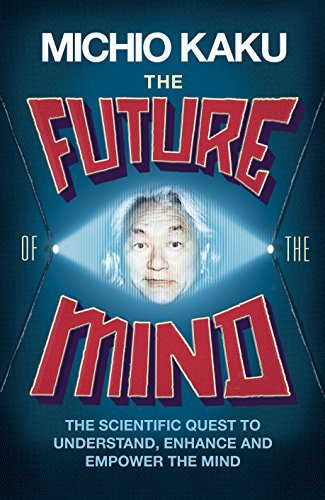 9781846147678: The Future of the Mind: The Scientific Quest To Understand, Enhance and Empower the Mind