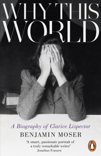 9781846147814: Why This World: A Biography of Clarice Lispector