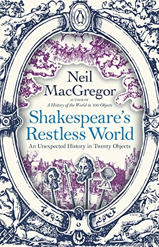 9781846148309: Shakespeare's Restless World: An Unexpected History in Twenty Objects