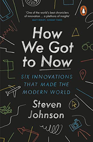 9781846148552: How We Got to Now: Six Innovations that Made the Modern World