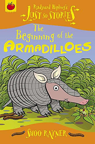 Just So Stories: The Beginning of the Armadilloes: Rayner, Shoo