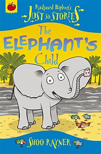 The Elephant's Child (Rudyard Kipling's Just So: Kipling, Rudyard