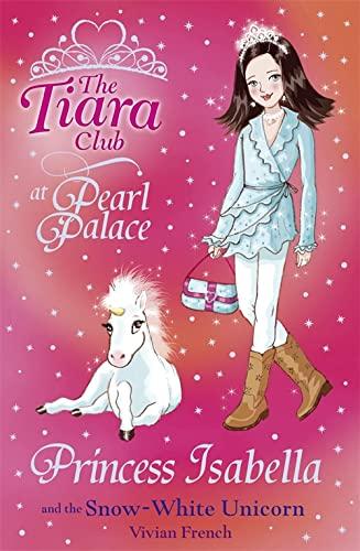 9781846164996: The Tiara Club: Princess Isabella and the Snow-White Unicorn