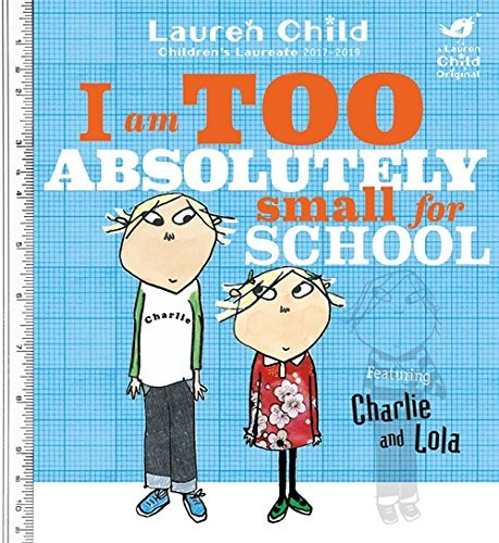 9781846168857: I Am Too Absolutely Small For School (Charlie and Lola)