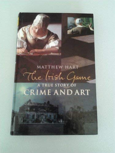 9781846173073: The Irish Game: A True Story of Crime and Art (Charnwood Large Print)