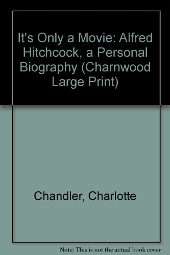 9781846174599: It's Only a Movie: Alfred Hitchcock, a Personal Biography (Charnwood Large Print)