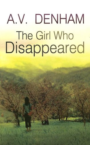 The Girl Who Disappeared (Ulverscroft General Fiction): Denham, A. V.