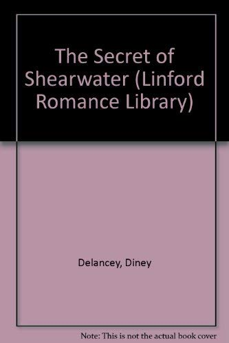 The Secret of Shearwater (Linford Romance Library): Delancey, Diney