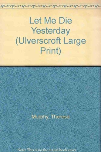 9781846177859: Let Me Die Yesterday (Ulverscroft Large Print)