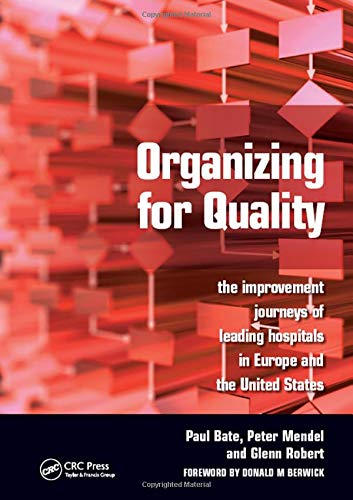Organizing for Quality: The Improvement Journeys of Leading Hospitals in Europe and the United ...
