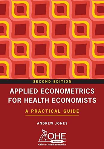 APPLIED ECONOMETRICS FOR HEALTH ECONOMISTS 2e: A Practical Guide: Jones, Andrew