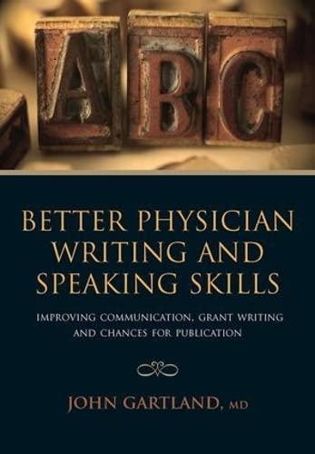 Better Physician Writing and Speaking Skills: Improving: Gartland, John, Lal,