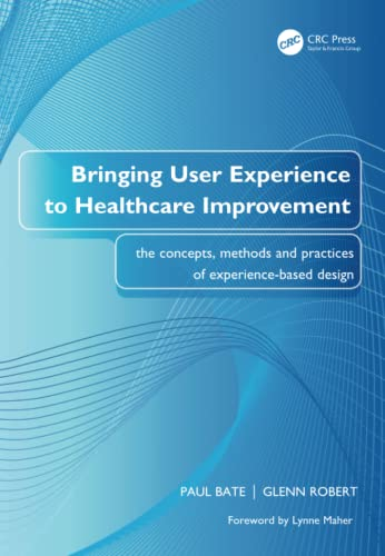 9781846191763: Bringing User Experience to Healthcare Improvement: The Concepts, Methods and Practices of Experience-Based Design