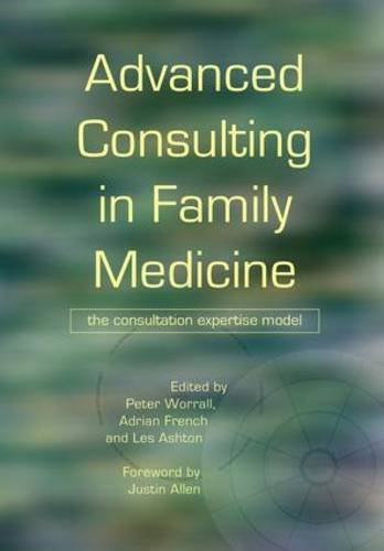 Advanced Consulting in Family Medicine: The Consultation Expertise Model: Worrall, Peter; French, ...