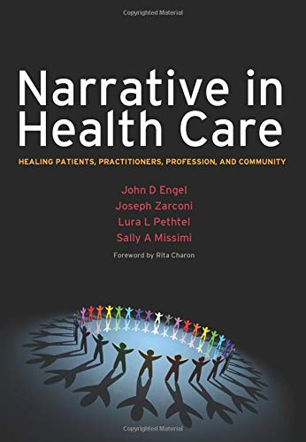 Narrative in Health Care: Healing Patients, Practitioners,: Engel, John D.,