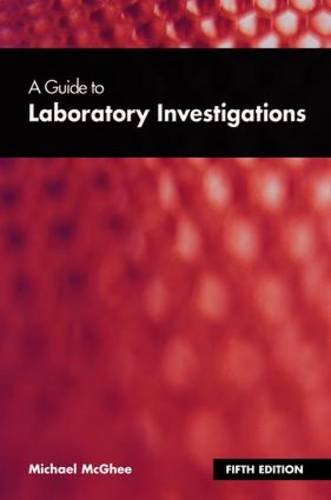 A guide to laboratory investigations, 4th edition: michael mcghee.