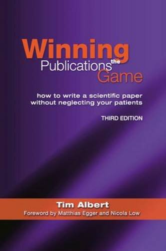 9781846192470: Winning the Publications Game: How to Write a Medical Paper Without Neglecting Your Patients