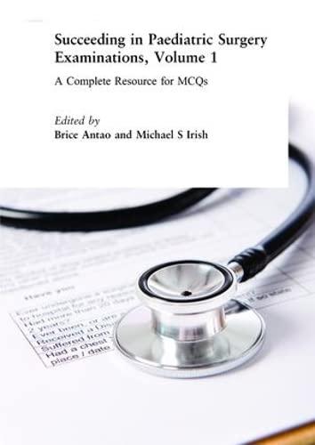 Succeeding in Paediatric Surgery Examinations, Vol. 1: Antao, Brice, Irish,